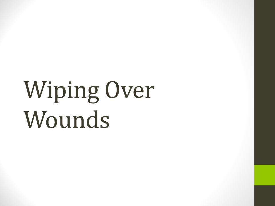 Wiping Over Wounds