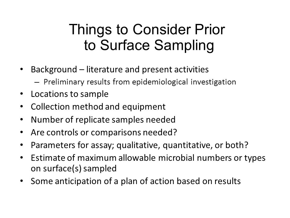 Things to Consider Prior to Surface Sampling Background – literature and present activities – Preliminary results from epidemiological investigation L