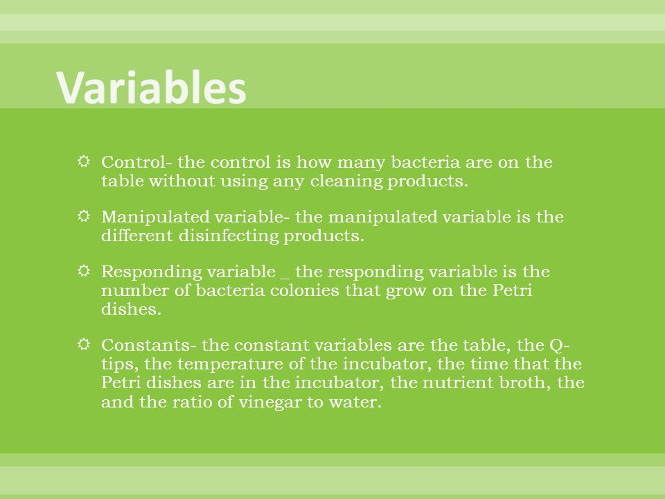  Control- the control is how many bacteria are on the table without using any cleaning products.