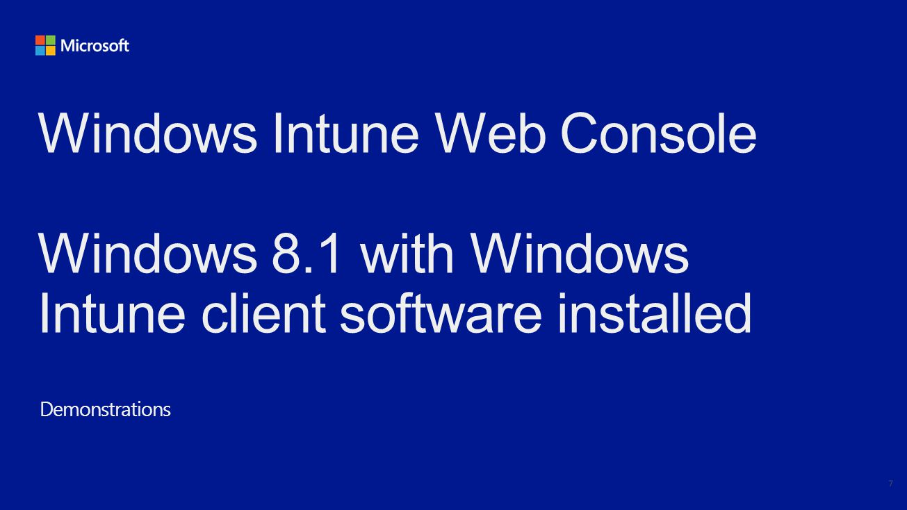 Windows Intune Web Console Windows 8.1 with Windows Intune client software installed Demonstrations 7