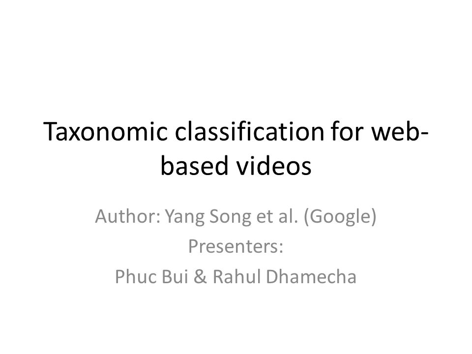 Taxonomic classification for web- based videos Author: Yang Song et al.