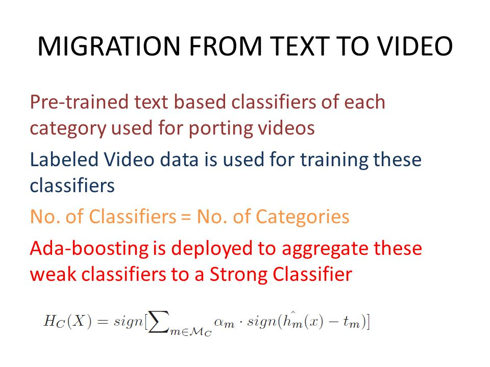 Pre-trained text based classifiers of each category used for porting videos Labeled Video data is used for training these classifiers No. of Classifie