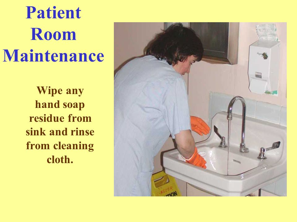 Patient Room Maintenance Clean sink and area around sink last.