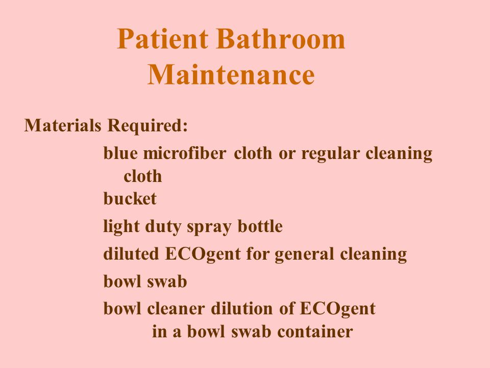 Patient Bathroom Maintenance A separate blue microfiber cloth or regular cloth is used to clean the patient bathroom.