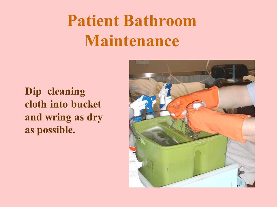 Patient Bathroom Maintenance Spray any visible dry soils with light duty ECOgent and allow to soak.