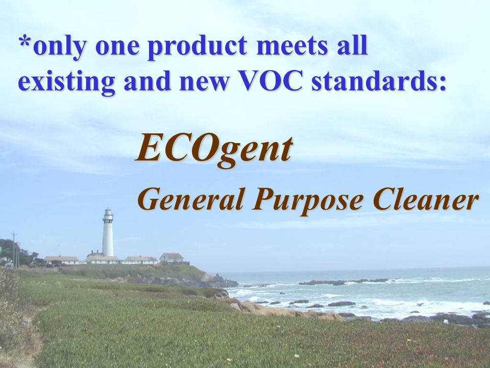 ECOgent meets and exceeds: existing VOC standards for cleaners, including Green Seal GS37 new State VOC requirements new sustainable purchasing standa