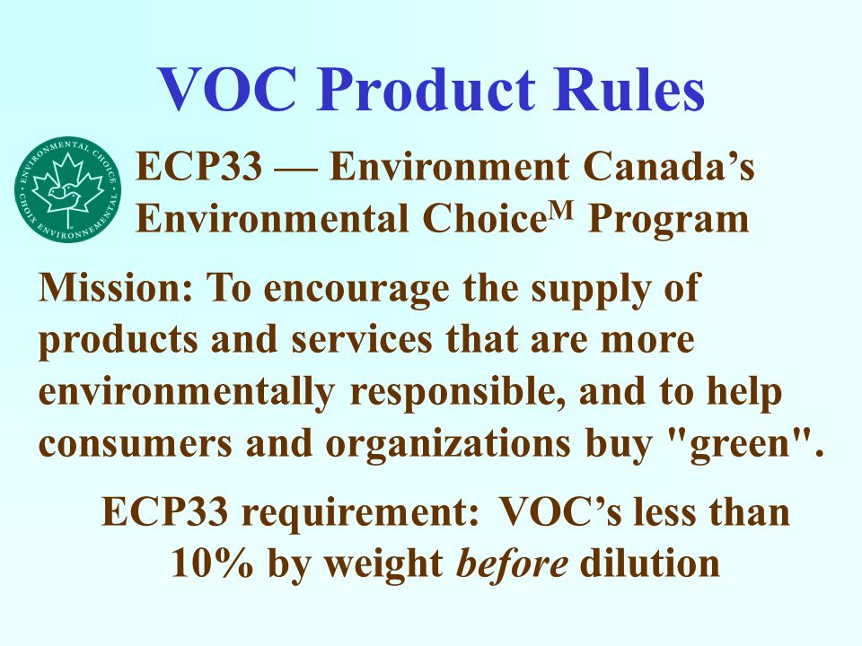 ECOgent exceeds all existing and new product rules, standards and guidelines for Volatile Organic Compounds (VOCs): ECP33 (Environmental Choice M ) GS