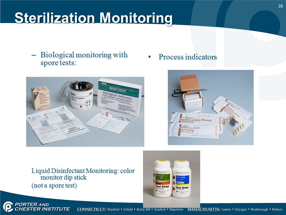 26 Sterilization Monitoring –Biological monitoring with spore tests: Liquid Disinfectant Monitoring: color monitor dip stick (not a spore test) –Biological monitoring with spore tests: Liquid Disinfectant Monitoring: color monitor dip stick (not a spore test) Process indicators
