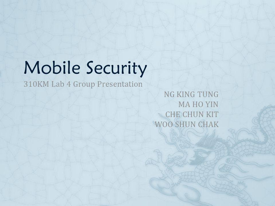 Mobile Security 310KM Lab 4 Group Presentation NG KING TUNG MA HO YIN CHE CHUN KIT WOO SHUN CHAK