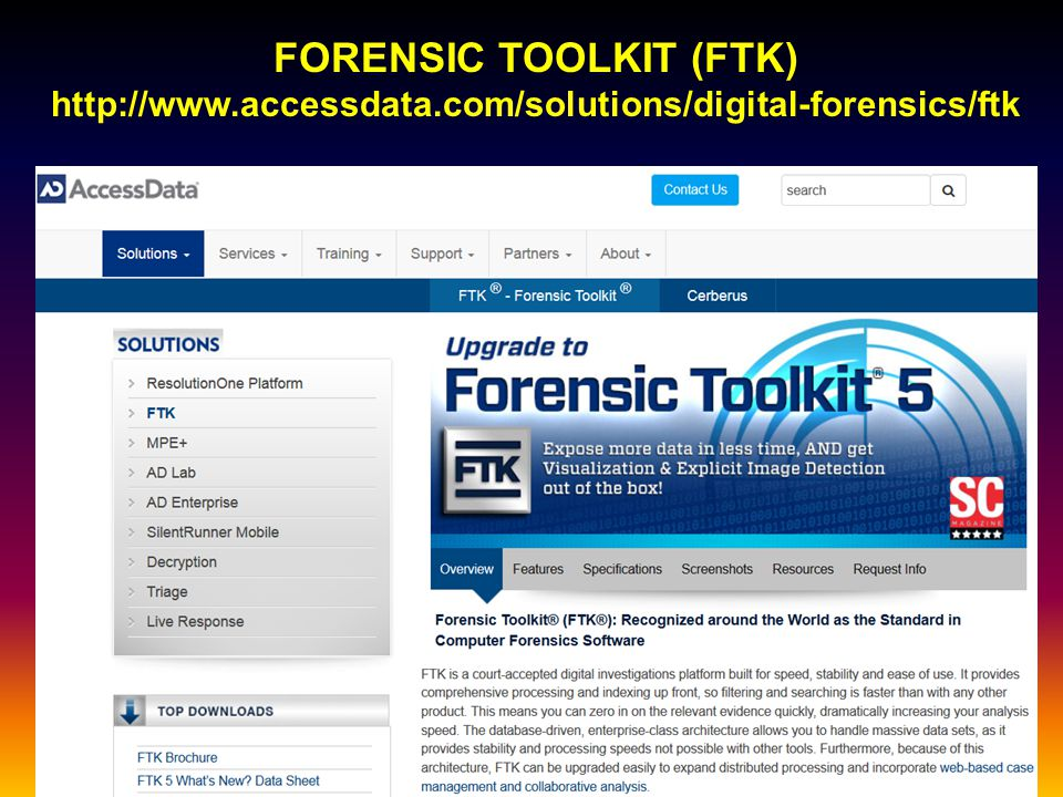 FORENSIC TOOLKIT (FTK) http://www.accessdata.com/solutions/digital-forensics/ftk