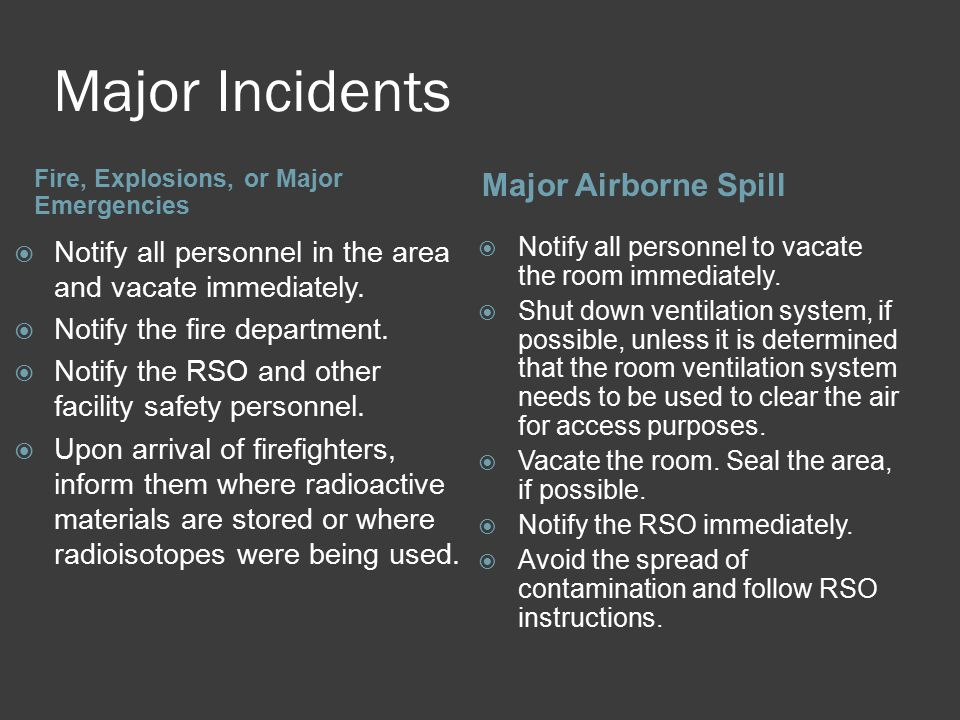Major Incidents Fire, Explosions, or Major Emergencies Major Airborne Spill  Notify all personnel in the area and vacate immediately.  Notify the fi