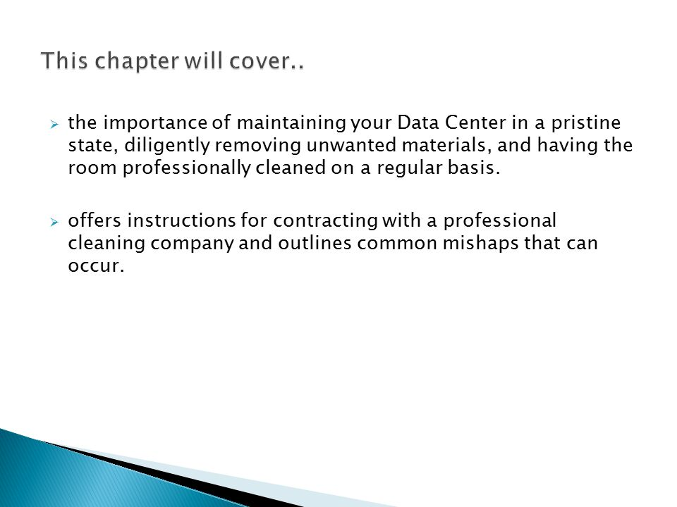  the importance of maintaining your Data Center in a pristine state, diligently removing unwanted materials, and having the room professionally cleaned on a regular basis.