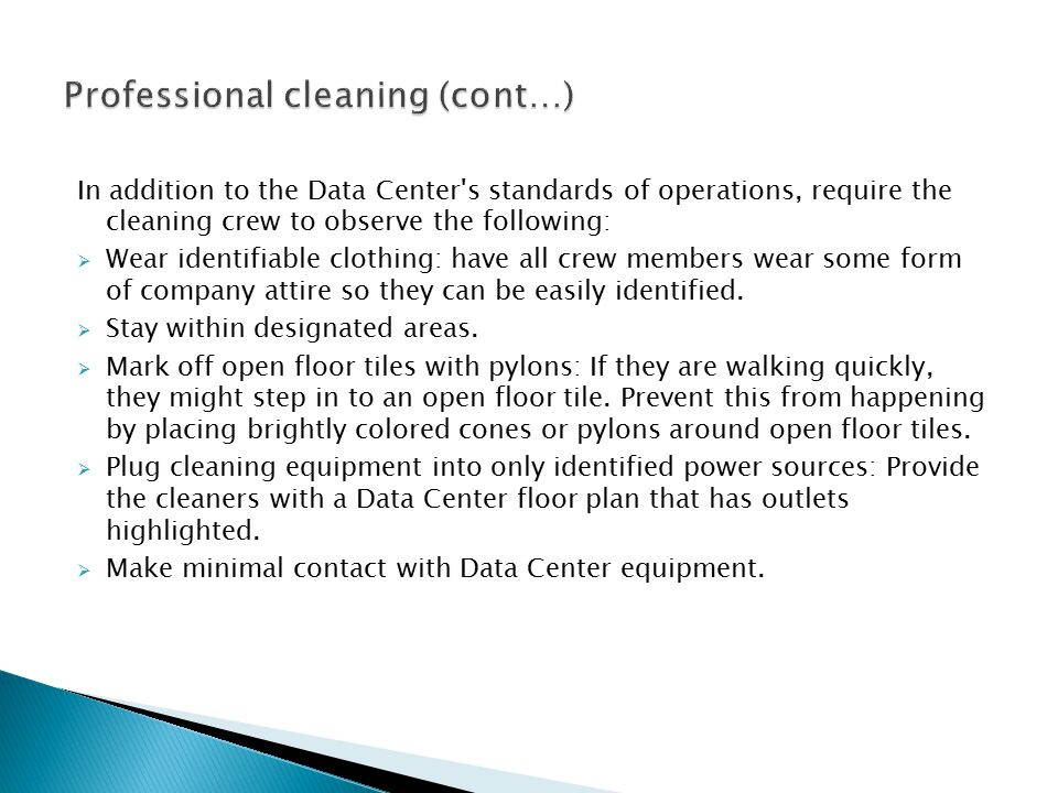  Cleaning Procedures: Many companies choose to perform environmental tests within their Data Center immediately before and after the room is cleaned.
