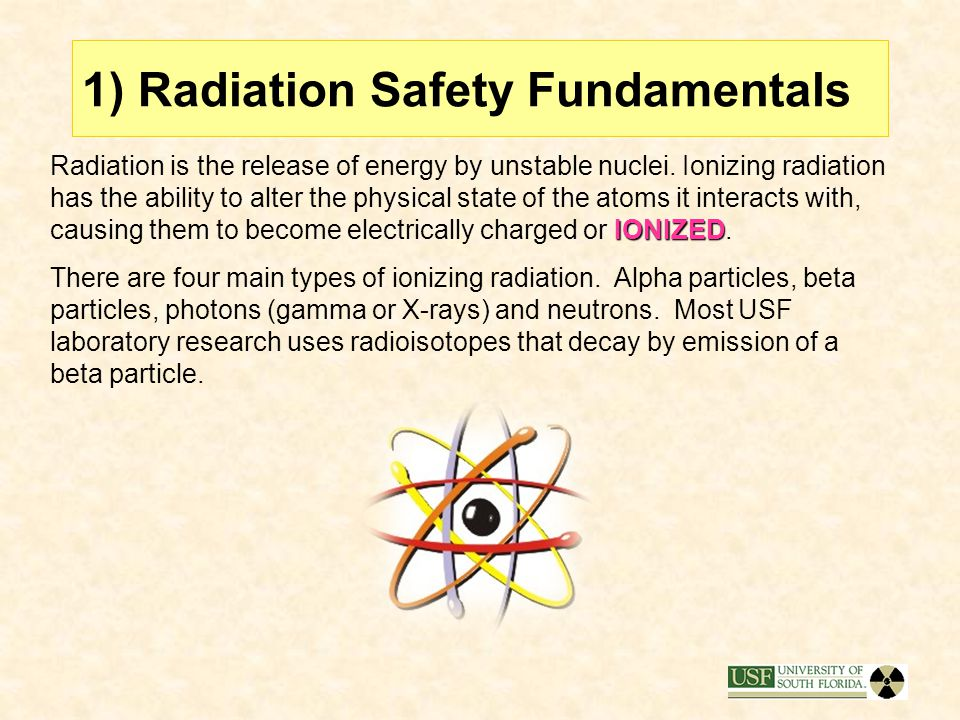 Training Contents 1)Review of radiation safety fundamentals 2)ALARA 3)Common radioactive materials in research labs 4)USF Radiation Safety Requirement