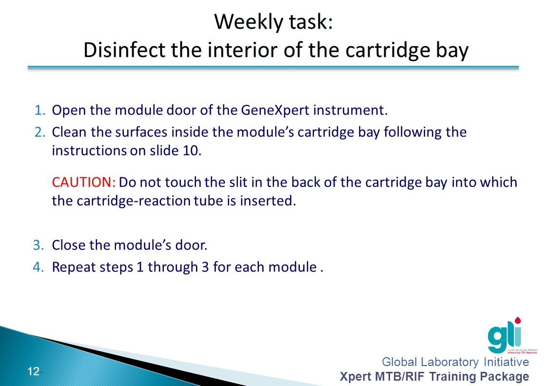 Global Laboratory Initiative Xpert MTB/RIF Training Package -12- Weekly task: Disinfect the interior of the cartridge bay Weekly task: Disinfect the i