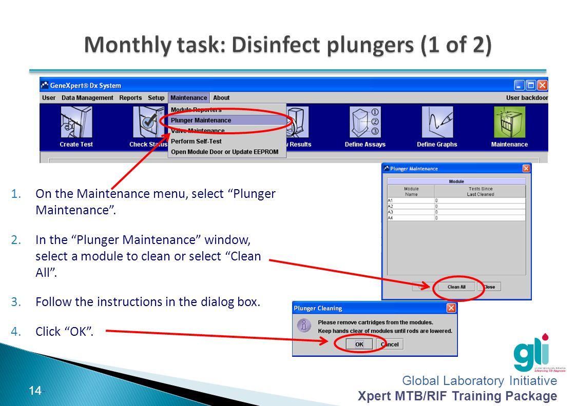 "Global Laboratory Initiative Xpert MTB/RIF Training Package -14- 1.On the Maintenance menu, select ""Plunger Maintenance"". 2.In the ""Plunger Maintenanc"