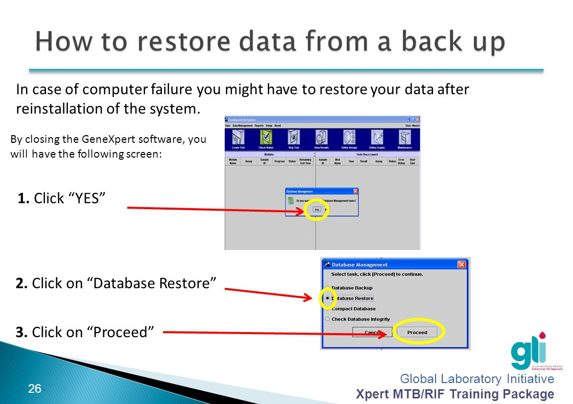Global Laboratory Initiative Xpert MTB/RIF Training Package -26- In case of computer failure you might have to restore your data after reinstallation
