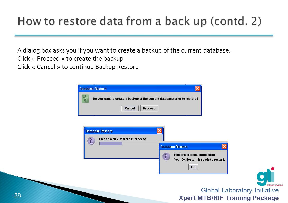 Global Laboratory Initiative Xpert MTB/RIF Training Package -28- A dialog box asks you if you want to create a backup of the current database. Click «