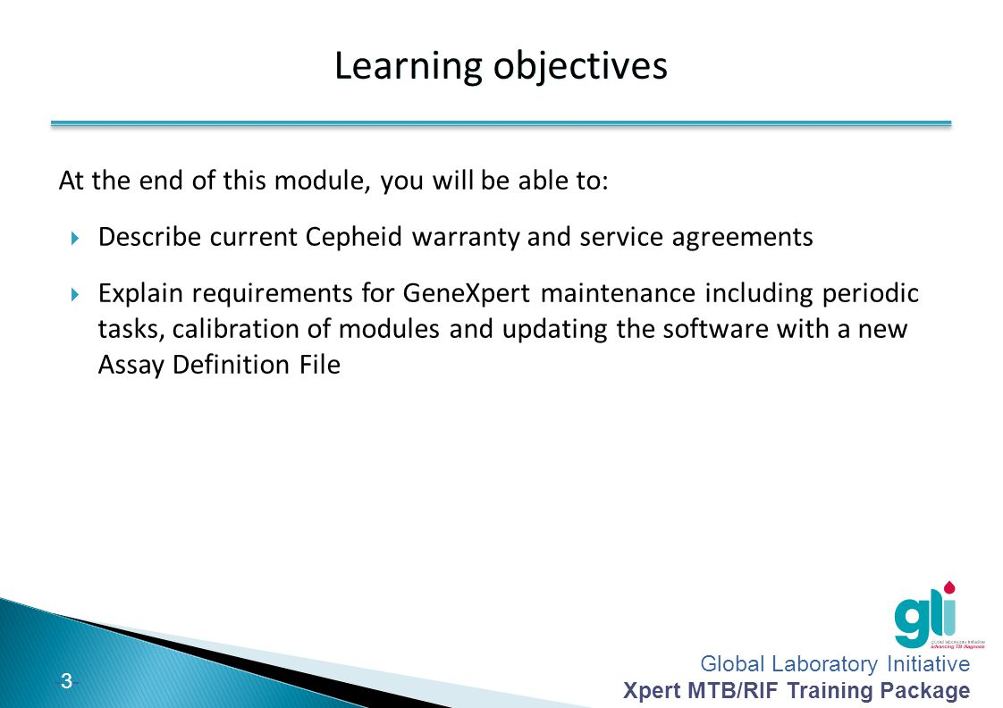 Global Laboratory Initiative Xpert MTB/RIF Training Package -3--3- Learning objectives At the end of this module, you will be able to:  Describe curr