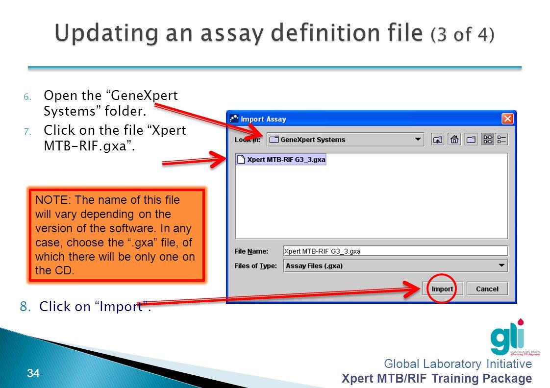 "Global Laboratory Initiative Xpert MTB/RIF Training Package -34- 6. Open the ""GeneXpert Systems"" folder. 7. Click on the file ""Xpert MTB-RIF.gxa"". 8.C"