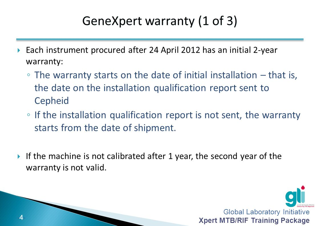 Global Laboratory Initiative Xpert MTB/RIF Training Package -4--4-  Each instrument procured after 24 April 2012 has an initial 2-year warranty: ◦ Th