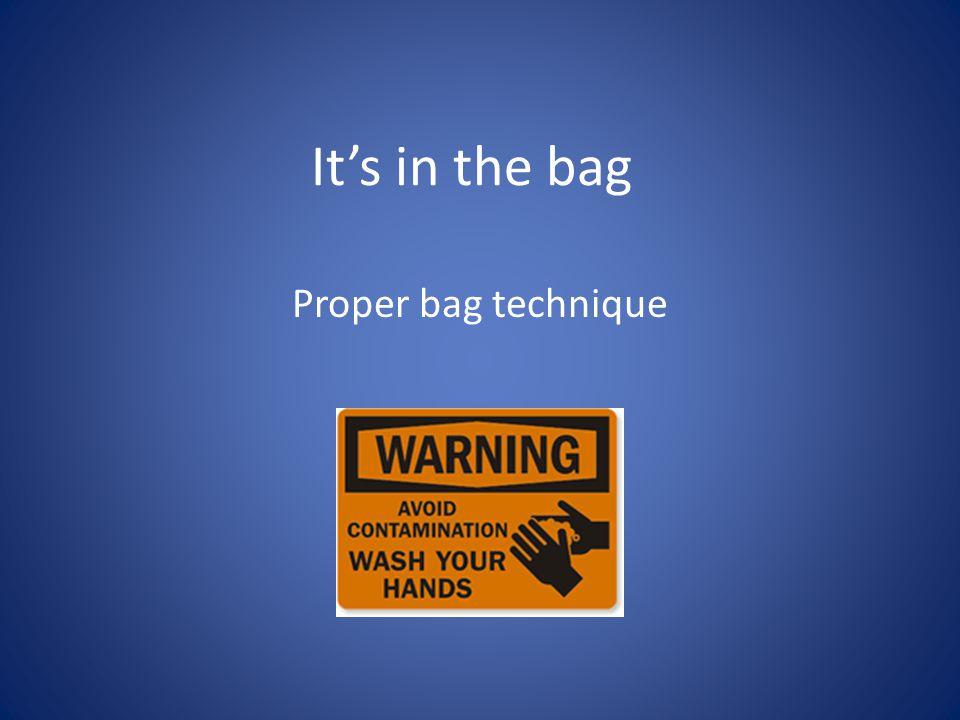 It's in the bag Proper bag technique