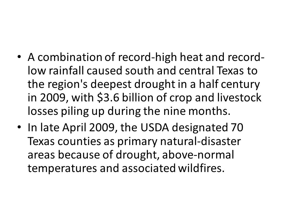 A combination of record-high heat and record- low rainfall caused south and central Texas to the region's deepest drought in a half century in 2009, w