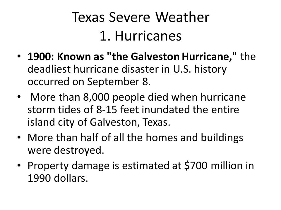 Texas Severe Weather 1. Hurricanes 1900: Known as
