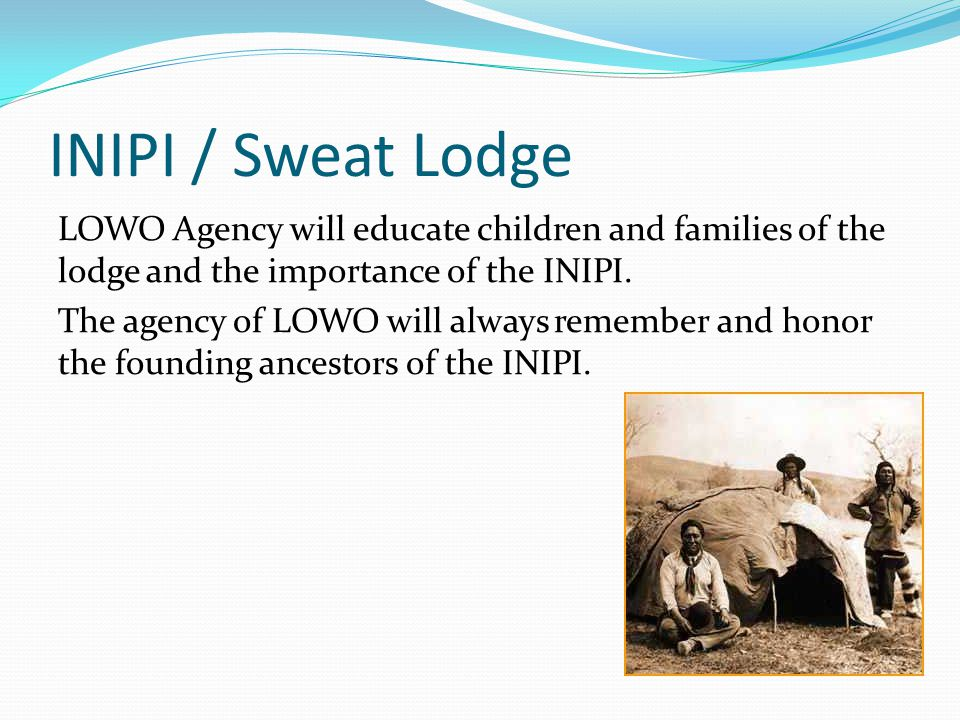 INIPI / Sweat Lodge LOWO Agency will educate children and families of the lodge and the importance of the INIPI.