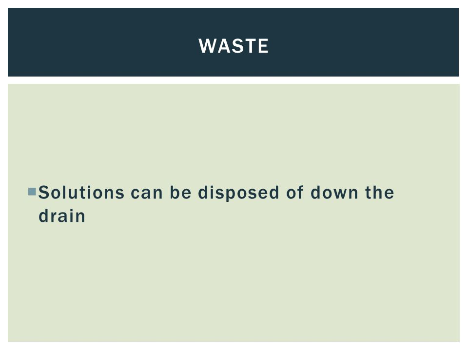  Solutions can be disposed of down the drain WASTE