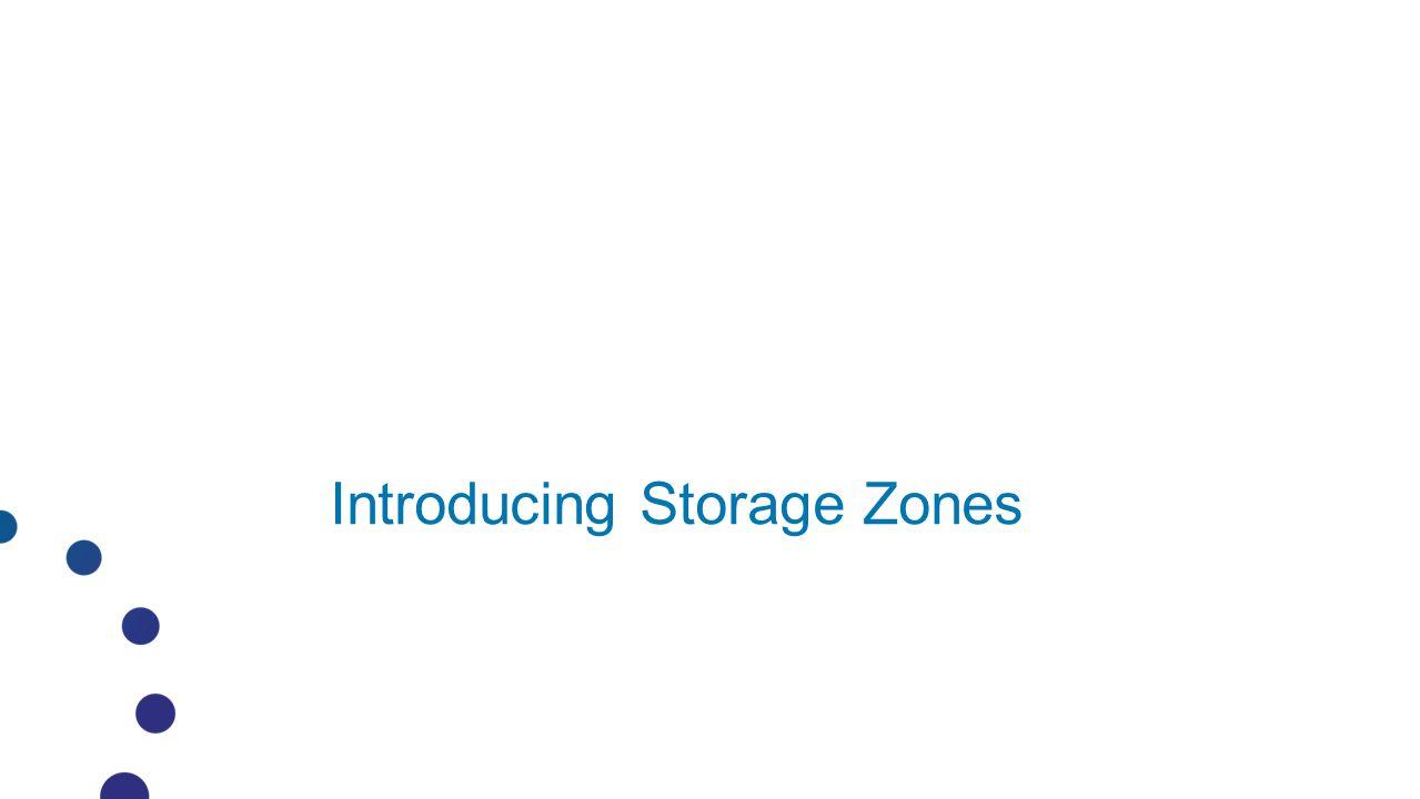 Introducing Storage Zones