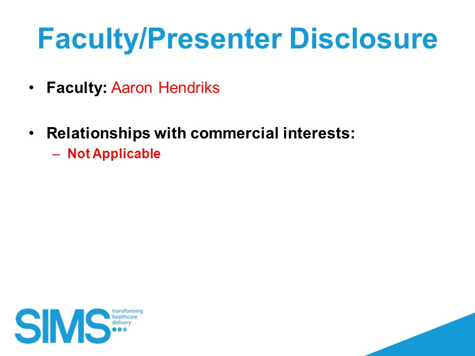 Faculty/Presenter Disclosure Faculty: Aaron Hendriks Relationships with commercial interests: –Not Applicable