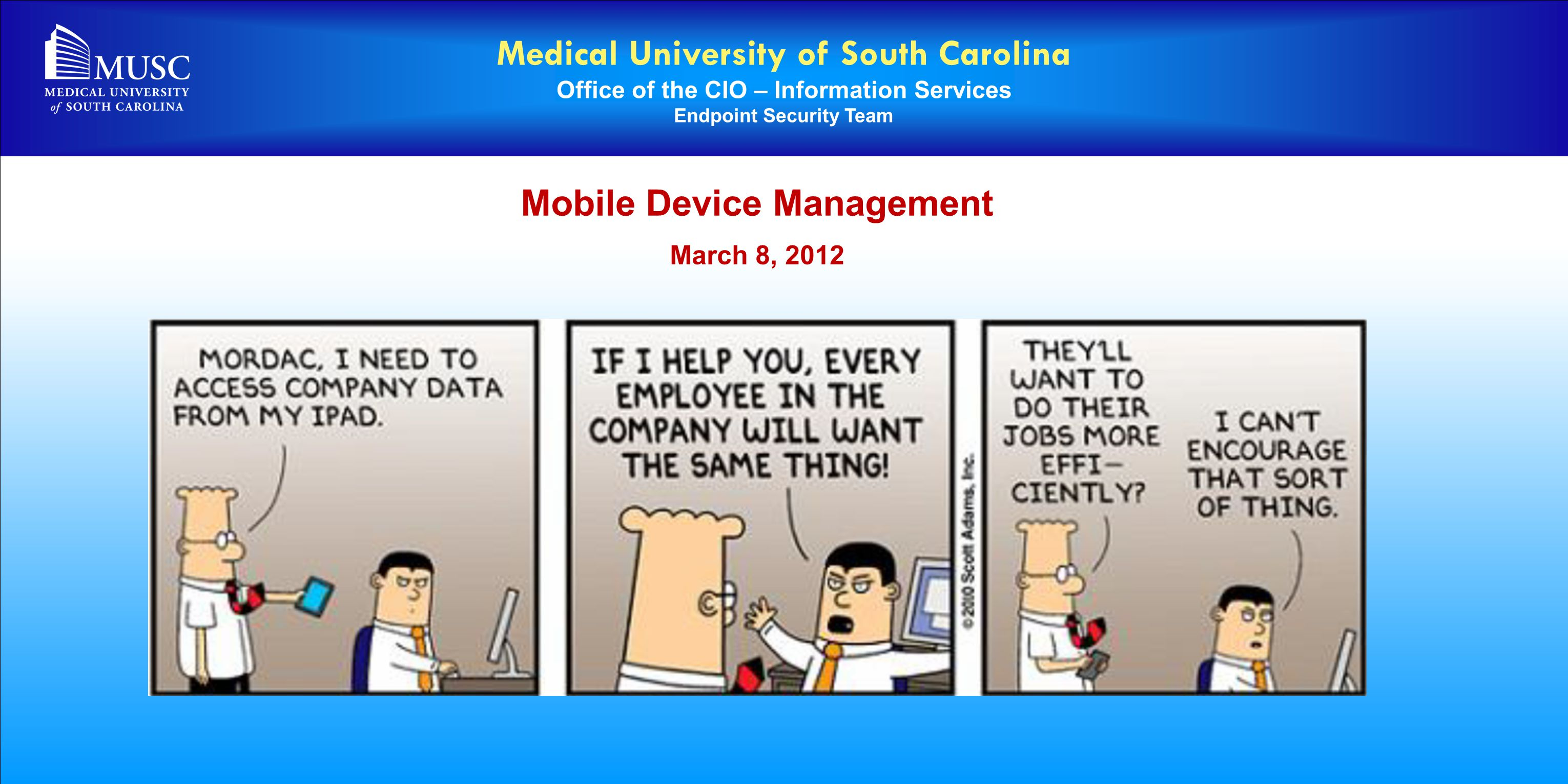 App Explosion Device Proliferation Healthcare provider adoption soars Mobility Coming of Age at MUSC 2010 Gotta Have It! 1,600 Mobile Devices at MUSC 690 are iPhone, Android or Windows Mobile 900 are Blackberry How do we manage all these devices.