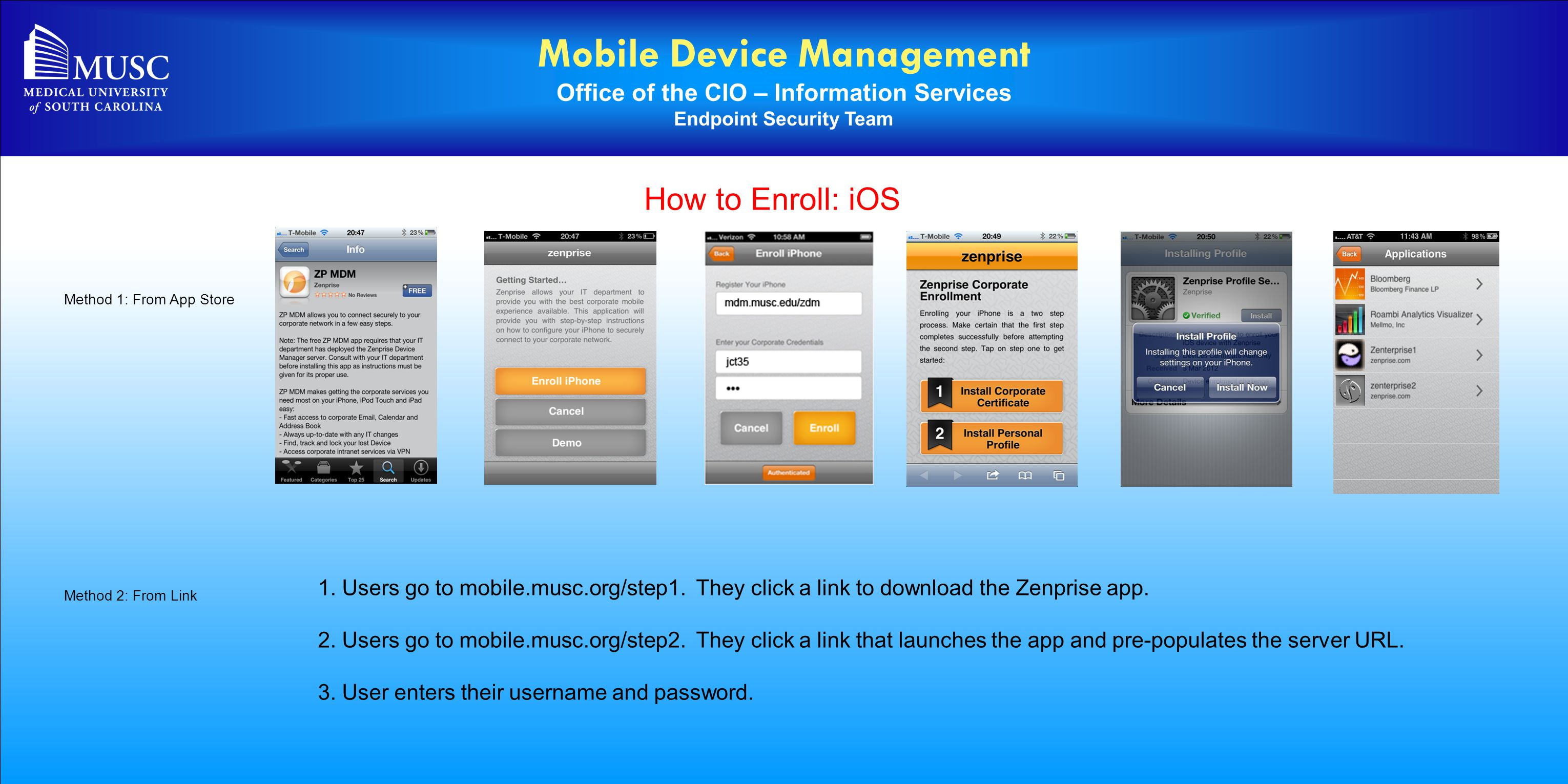 Mobile Device Management Office of the CIO – Information Services Endpoint Security Team How to Enroll: iOS Method 1: From App Store Method 2: From Link 1.