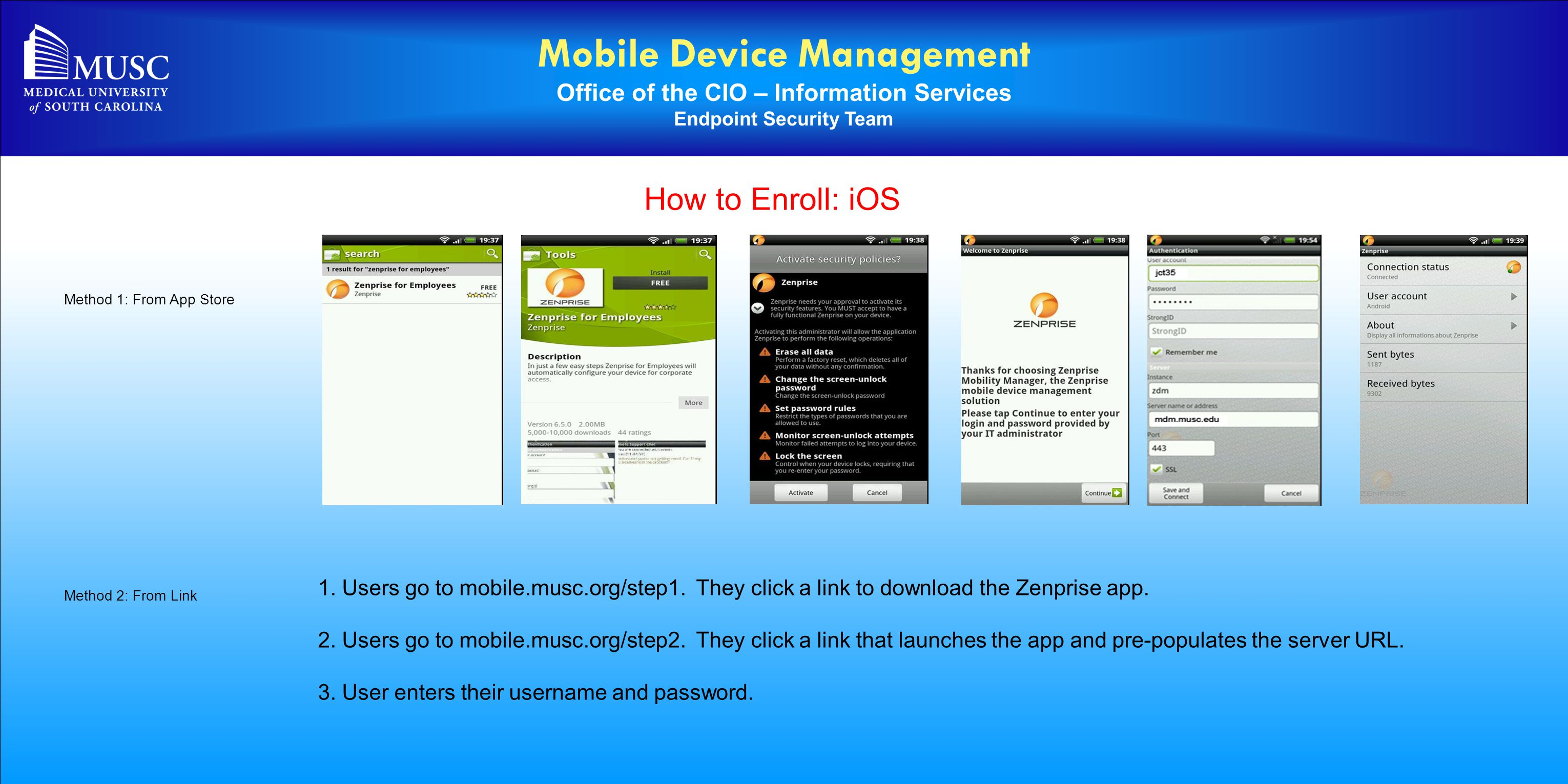 Mobile Device Management Office of the CIO – Information Services Endpoint Security Team How to Enroll: iOS Method 1: From App Store Method 2: From Li