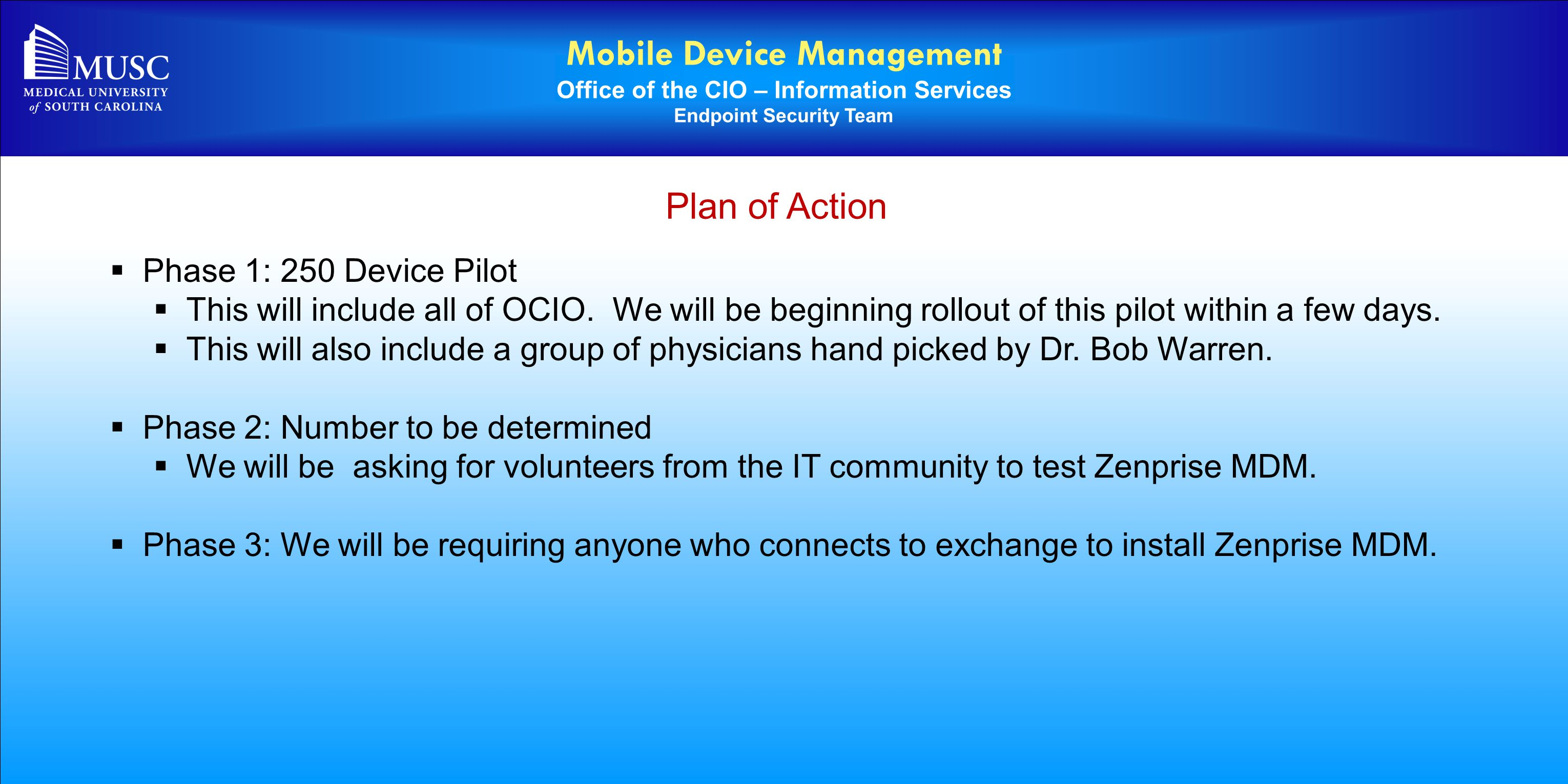 Mobile Device Management Office of the CIO – Information Services Endpoint Security Team Plan of Action  Phase 1: 250 Device Pilot  This will includ