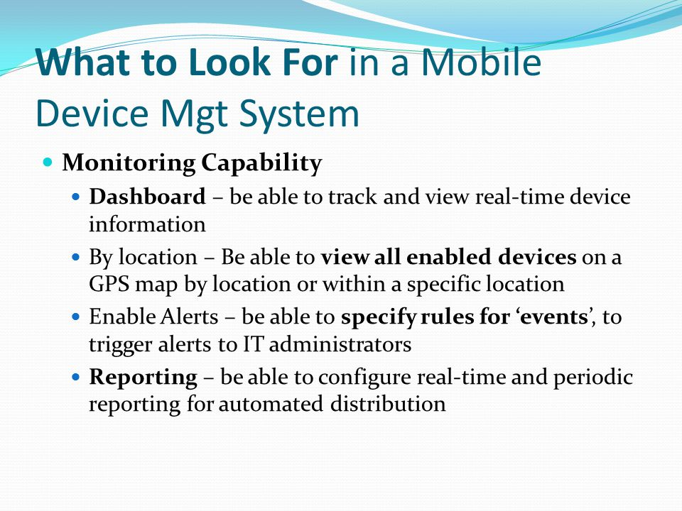 What to Look For in a Mobile Device Mgt System Monitoring Capability Dashboard – be able to track and view real-time device information By location –