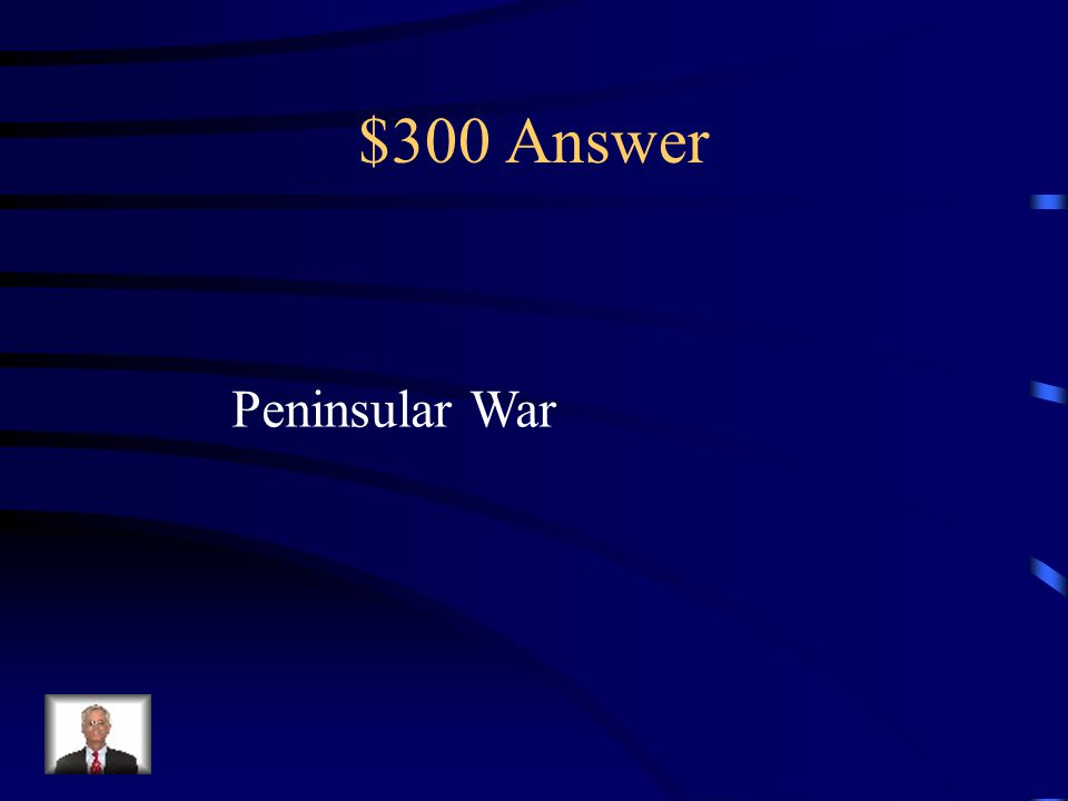 $300 Question France fought this war in the Iberian Peninsula