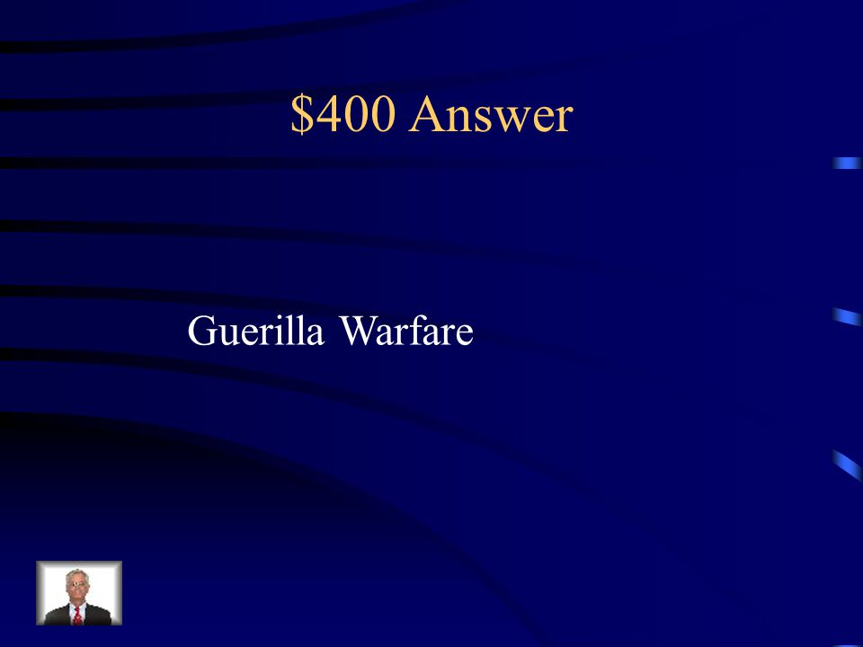 $400 Question This type of fighting involves hit and run tactics meant to stretch out the war.