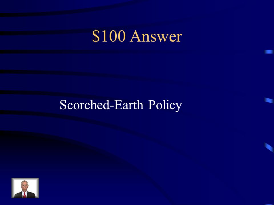$100 Question When you destroy everything an enemy can use, this is known as what policy