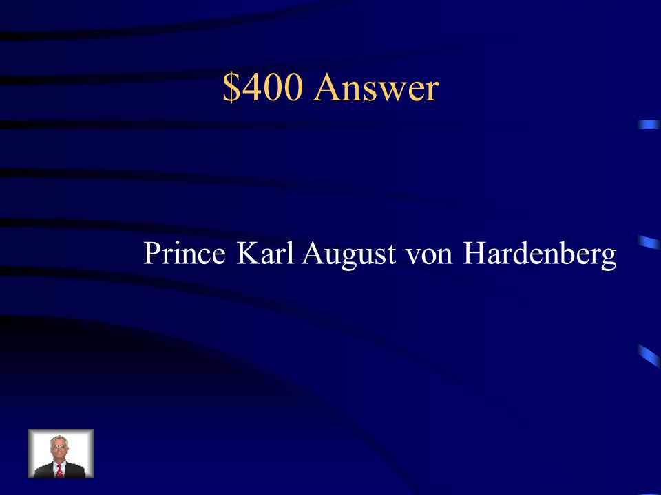 $400 Question Who represented Prussia at the Congress of Vienna