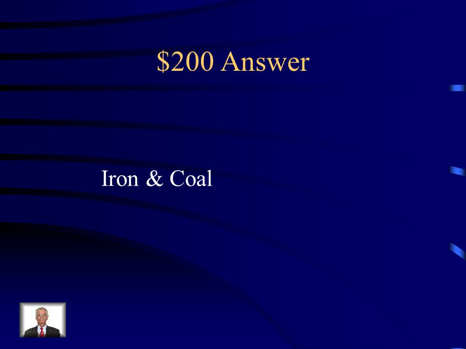 $200 Question What two resources led to the Industrial Revolution beginning in Great Britain