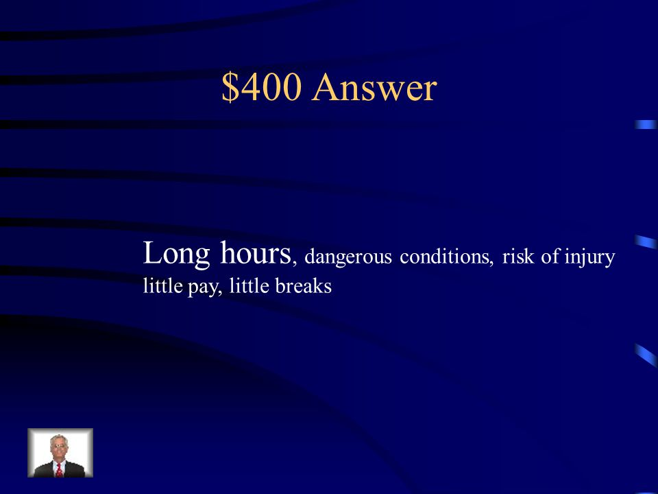 $400 Question Describe child labor during the Industrial Rev.