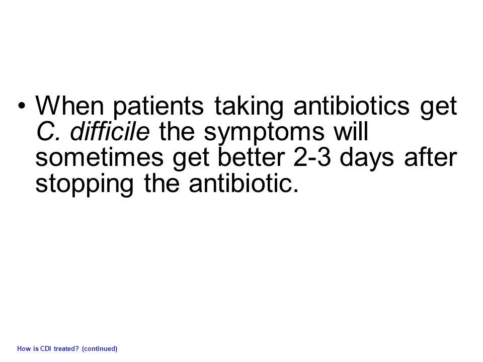 When patients taking antibiotics get C.