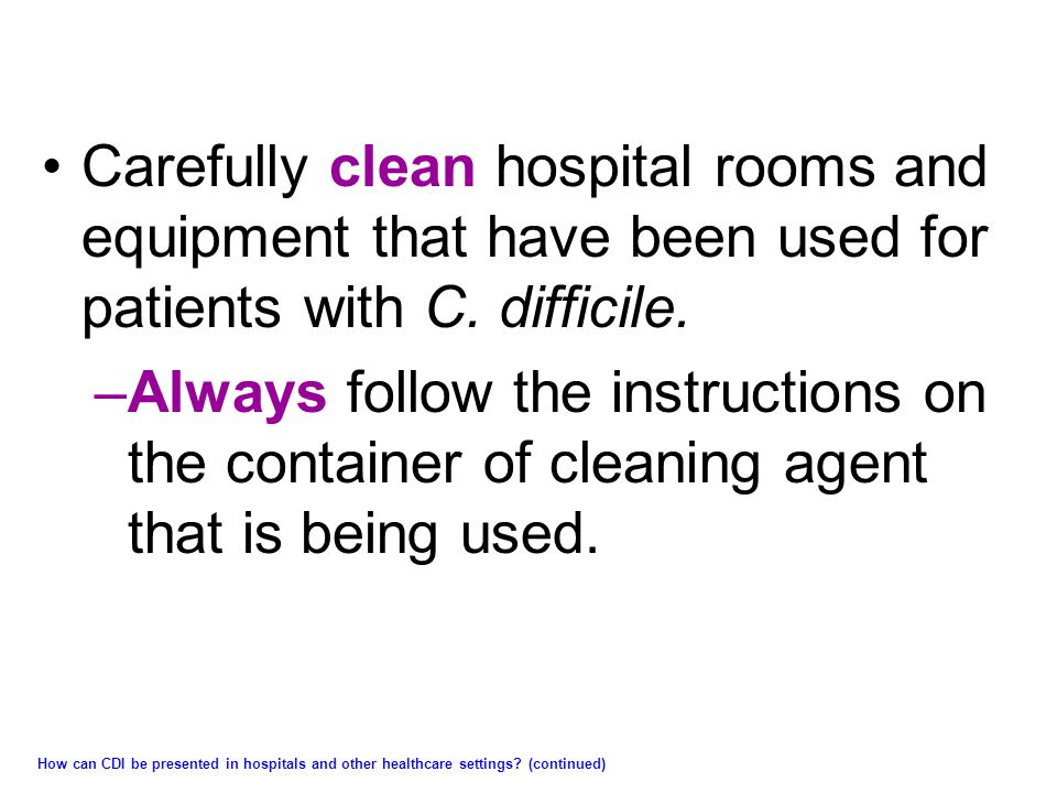 Carefully clean hospital rooms and equipment that have been used for patients with C.