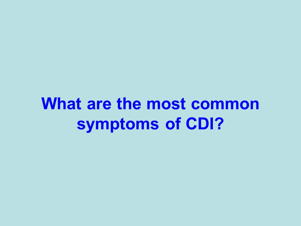 What are the most common symptoms of CDI?