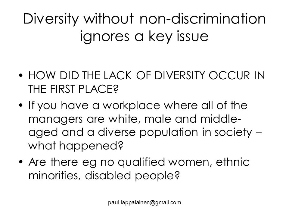 Diversity without non-discrimination ignores a key issue HOW DID THE LACK OF DIVERSITY OCCUR IN THE FIRST PLACE.