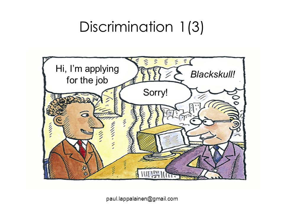 Discrimination 1(3) paul.lappalainen@gmail.com Hi, I'm applying for the job Sorry! Blackskull!