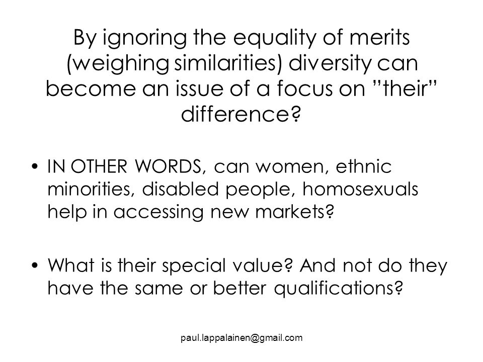 By ignoring the equality of merits (weighing similarities) diversity can become an issue of a focus on their difference.