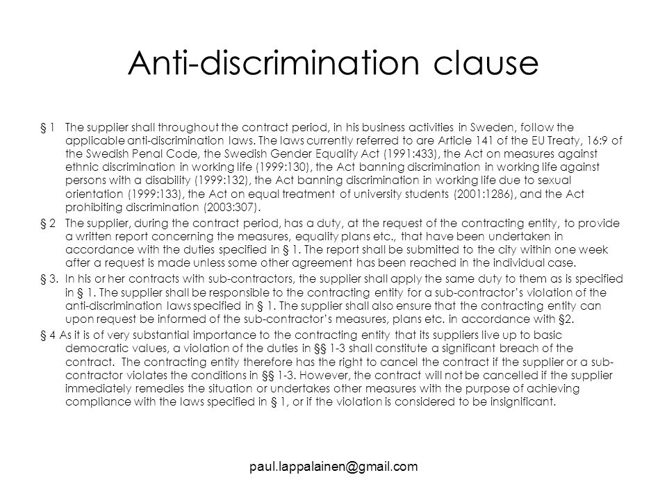Anti-discrimination clause § 1 The supplier shall throughout the contract period, in his business activities in Sweden, follow the applicable anti-discrimination laws.